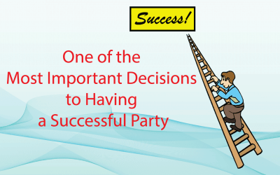 One of the Most Important Decisions to Having a Successful Party